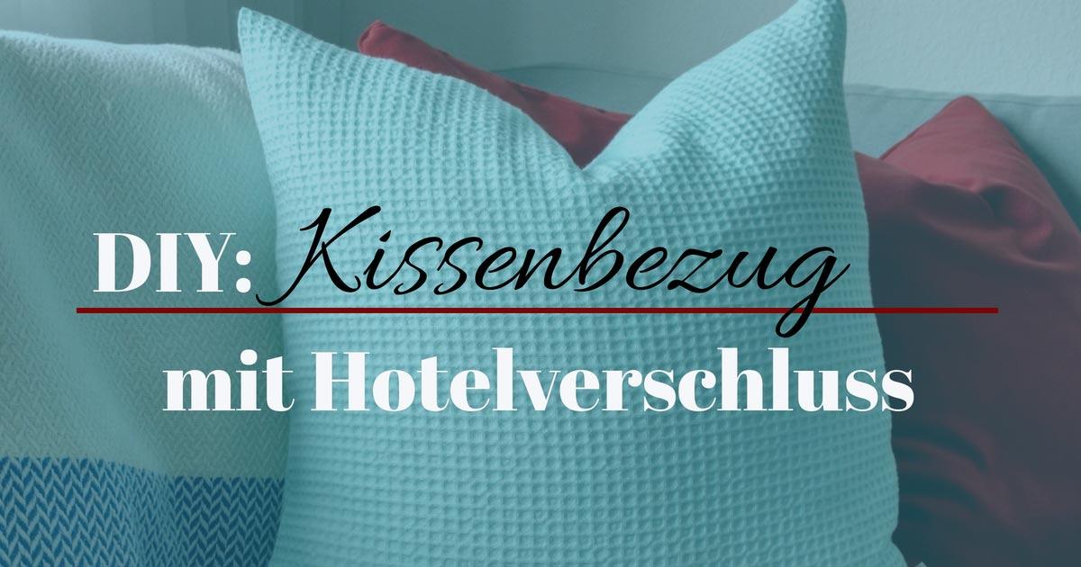 DIY: Kissenbezug mit Hotelverschluss